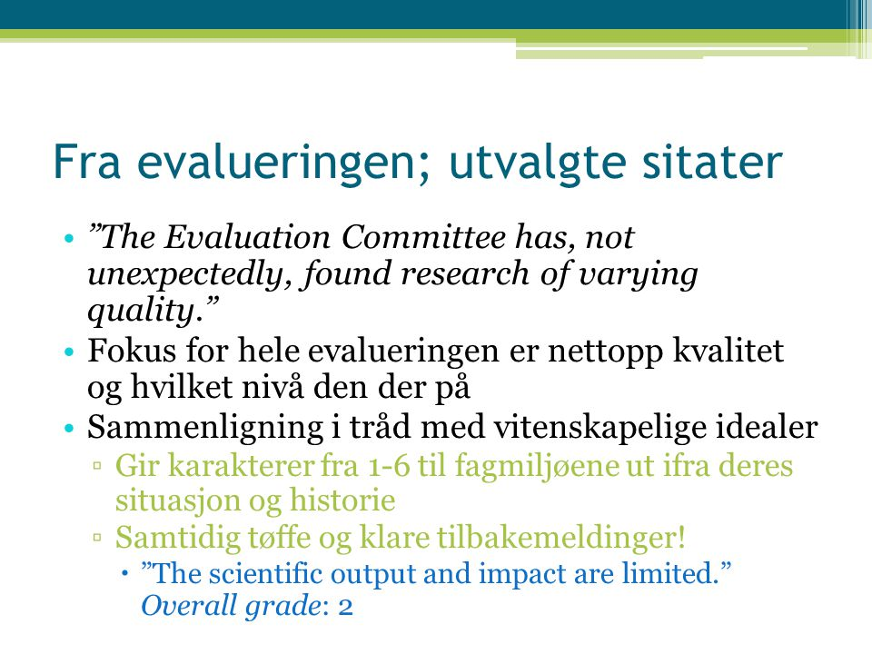 "Fra evalueringen; utvalgte sitater ""The Evaluation Committee has, not unexpectedly, found research of varying quality."" Fokus for hele evalueringen er"