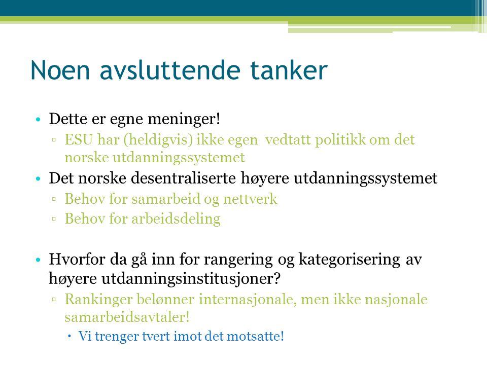 Noen avsluttende tanker Dette er egne meninger! ▫ESU har (heldigvis) ikke egen vedtatt politikk om det norske utdanningssystemet Det norske desentrali