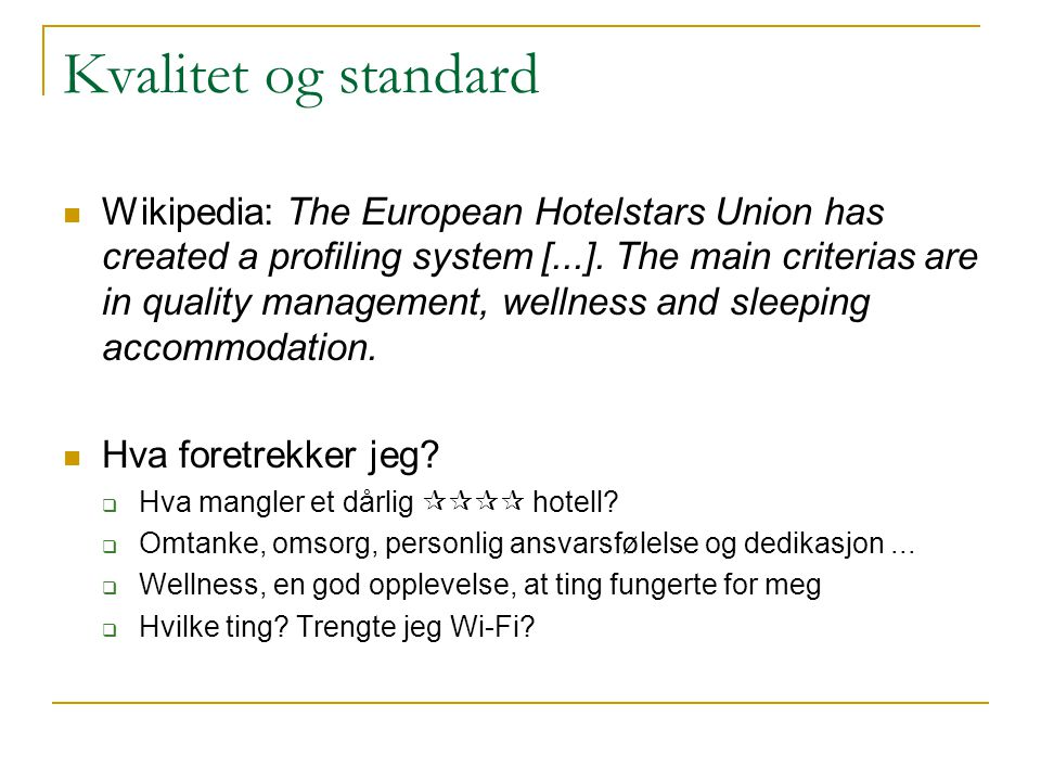 Kvalitet og standard Wikipedia: The European Hotelstars Union has created a profiling system [...]. The main criterias are in quality management, well