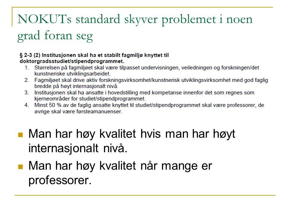 NOKUTs standard skyver problemet i noen grad foran seg Man har høy kvalitet hvis man har høyt internasjonalt nivå.