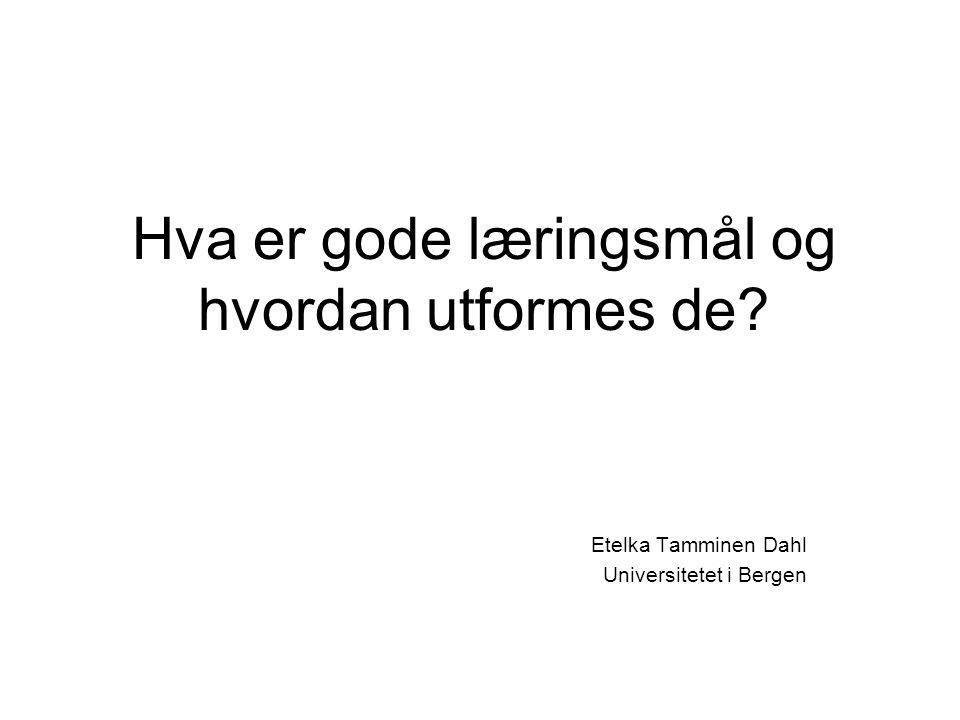 Hva er gode læringsmål og hvordan utformes de? Etelka Tamminen Dahl Universitetet i Bergen