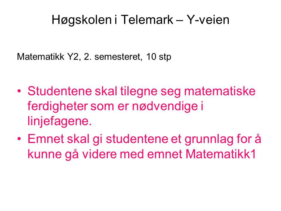 Høgskolen i Telemark – Y-veien Matematikk Y2, 2. semesteret, 10 stp Studentene skal tilegne seg matematiske ferdigheter som er nødvendige i linjefagen