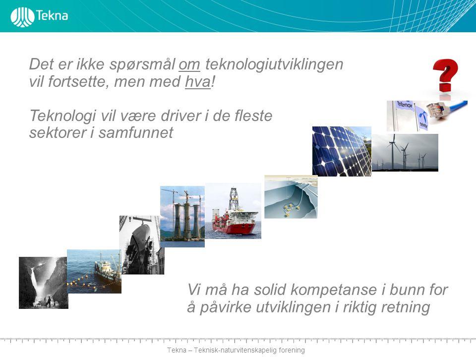 Tekna – Teknisk-naturvitenskapelig forening Det er ikke spørsmål om teknologiutviklingen vil fortsette, men med hva! Teknologi vil være driver i de fl