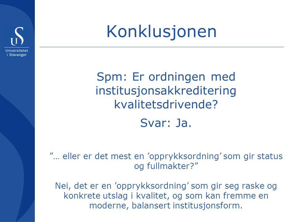 Konklusjonen Spm: Er ordningen med institusjonsakkreditering kvalitetsdrivende.