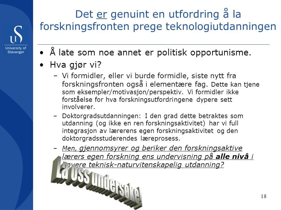18 Det er genuint en utfordring å la forskningsfronten prege teknologiutdanningen Å late som noe annet er politisk opportunisme.