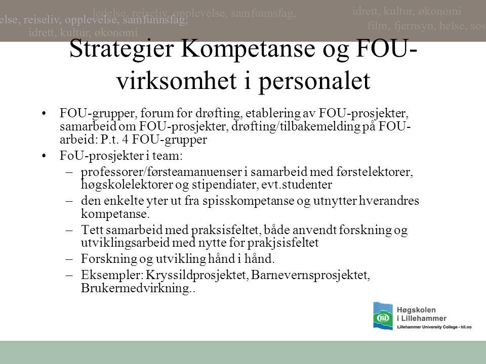 Strategier Kompetanse og FOU- virksomhet i personalet FOU-grupper, forum for drøfting, etablering av FOU-prosjekter, samarbeid om FOU-prosjekter, drøfting/tilbakemelding på FOU- arbeid: P.t.