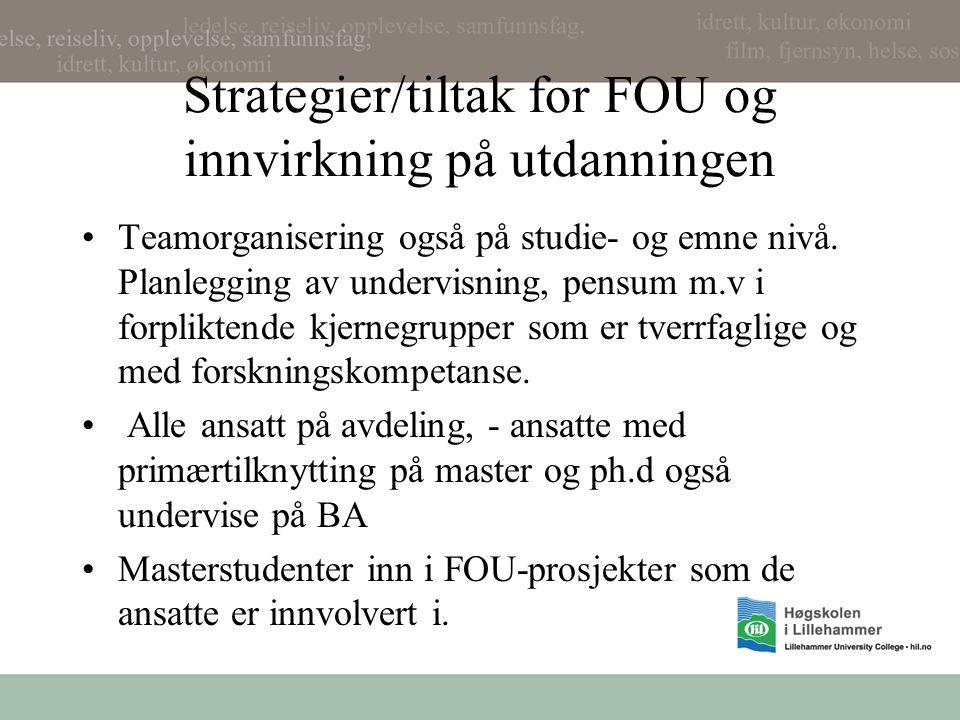 Strategier/tiltak for FOU og innvirkning på utdanningen Teamorganisering også på studie- og emne nivå.