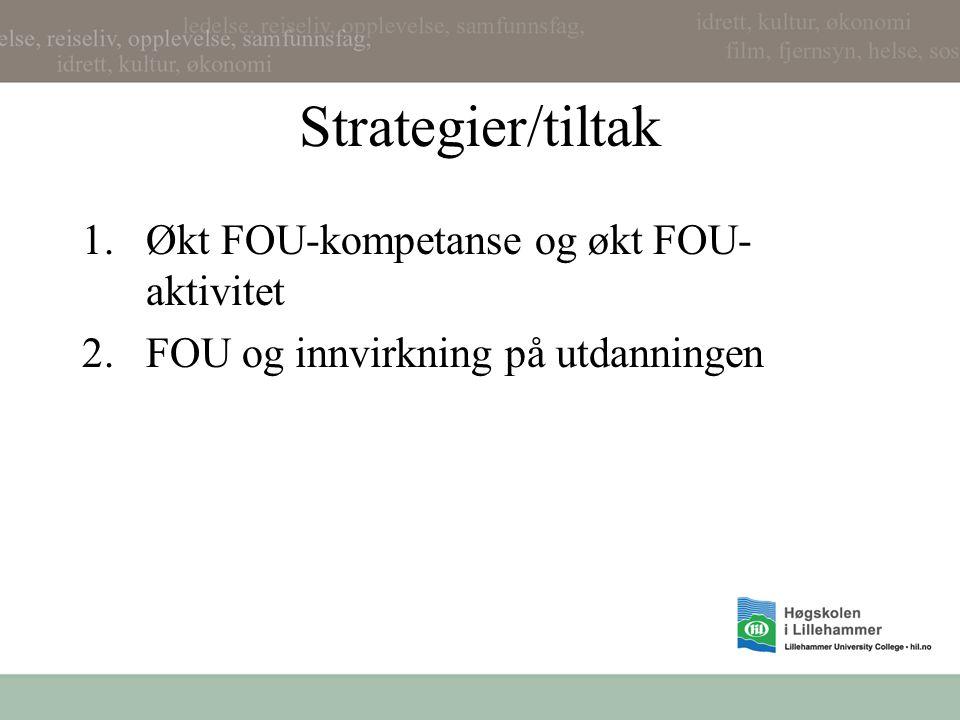 Strategier/tiltak 1.Økt FOU-kompetanse og økt FOU- aktivitet 2.FOU og innvirkning på utdanningen