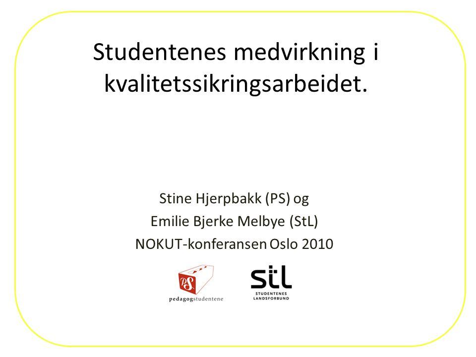 Studentenes medvirkning i kvalitetssikringsarbeidet. Stine Hjerpbakk (PS) og Emilie Bjerke Melbye (StL) NOKUT-konferansen Oslo 2010