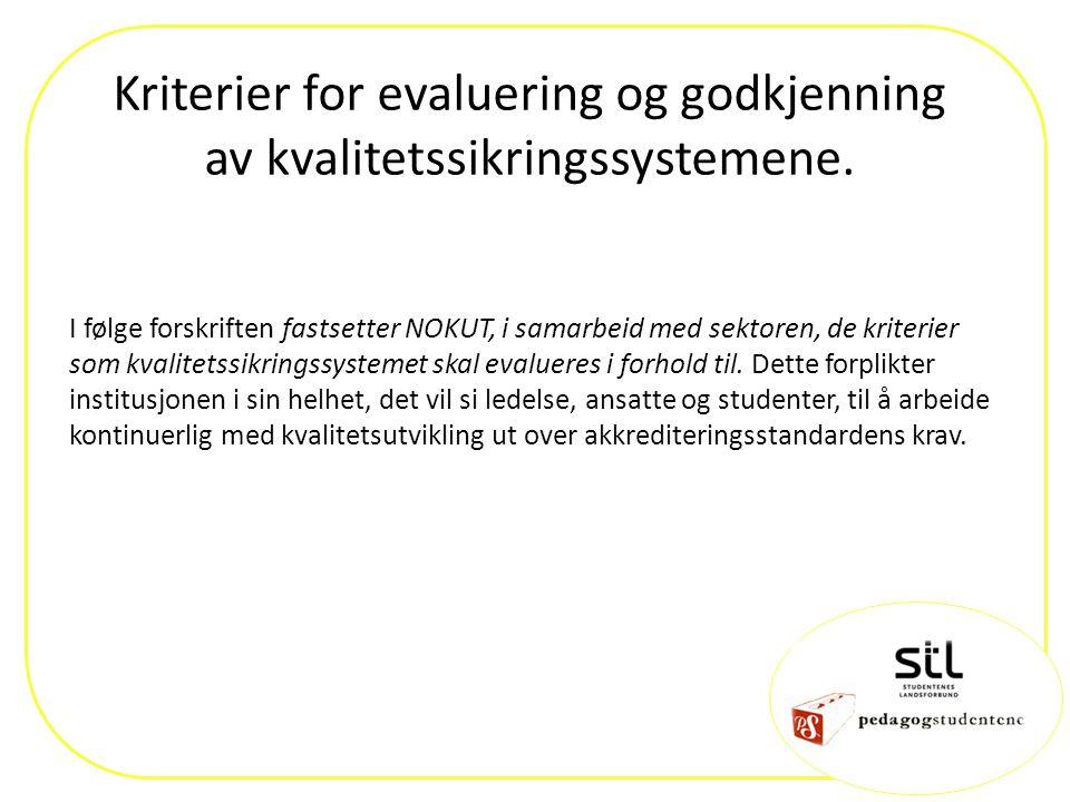 Kriterier for evaluering og godkjenning av kvalitetssikringssystemene. I følge forskriften fastsetter NOKUT, i samarbeid med sektoren, de kriterier so