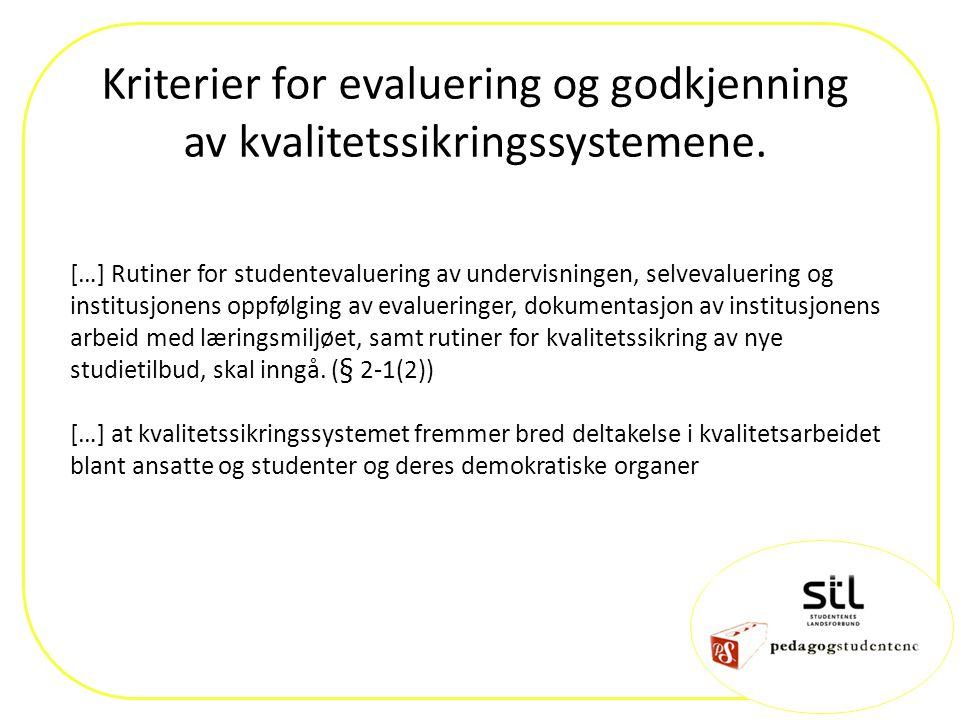 Kriterier for evaluering og godkjenning av kvalitetssikringssystemene. […] Rutiner for studentevaluering av undervisningen, selvevaluering og institus