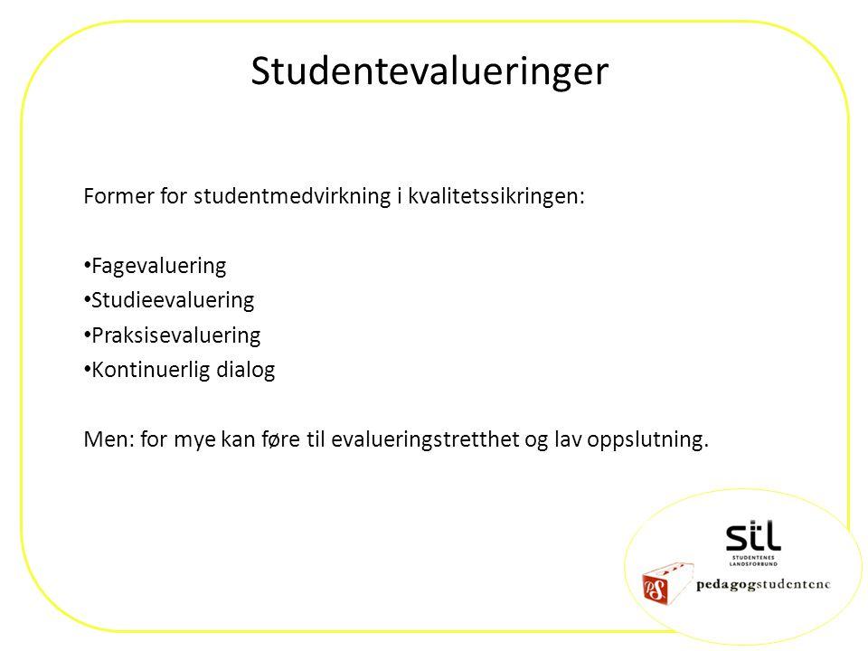 Studentevalueringer Former for studentmedvirkning i kvalitetssikringen: Fagevaluering Studieevaluering Praksisevaluering Kontinuerlig dialog Men: for