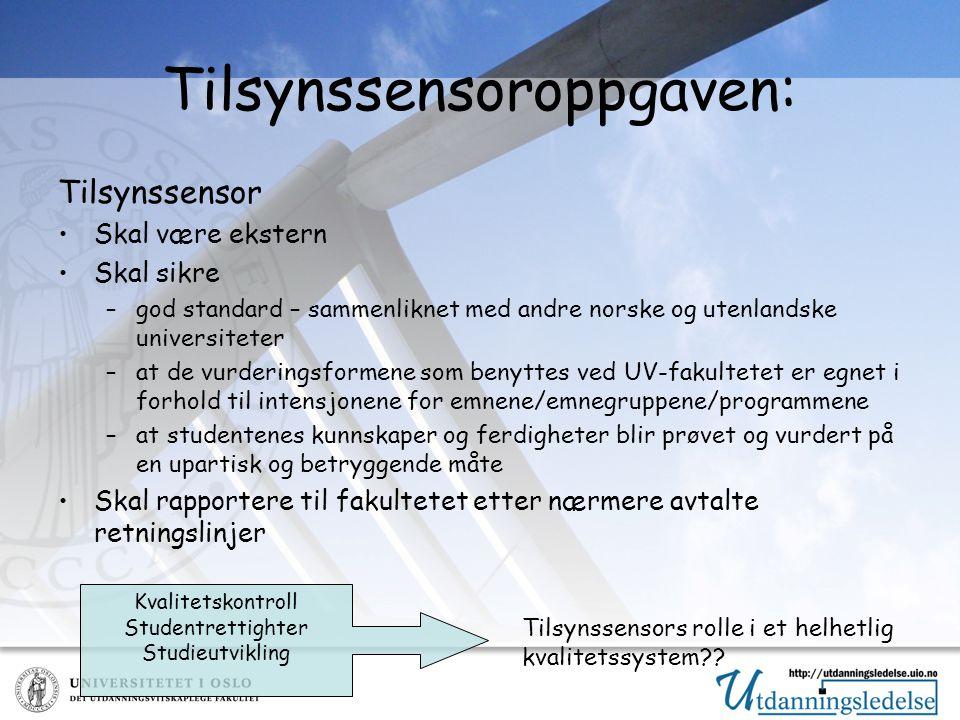 Tilsynssensoroppgaven: Tilsynssensor Skal være ekstern Skal sikre –god standard – sammenliknet med andre norske og utenlandske universiteter –at de vu