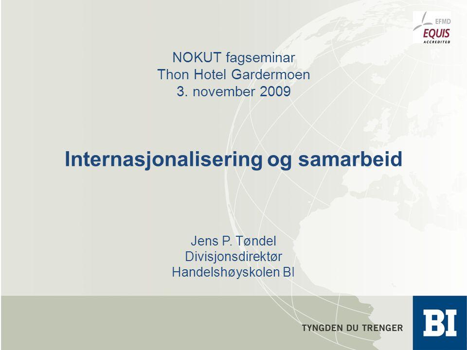 NOKUT fagseminar Thon Hotel Gardermoen 3. november 2009 Internasjonalisering og samarbeid Jens P.