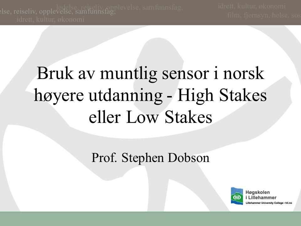 Bruk av muntlig sensor i norsk høyere utdanning - High Stakes eller Low Stakes Prof. Stephen Dobson