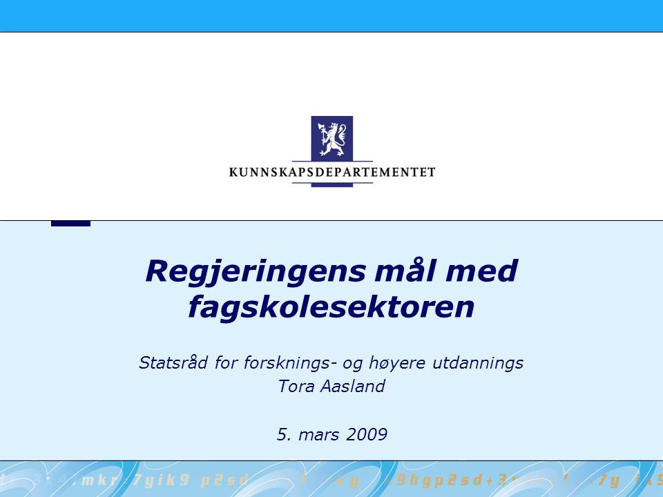Regjeringens mål med fagskolesektoren Statsråd for forsknings- og høyere utdannings Tora Aasland 5.