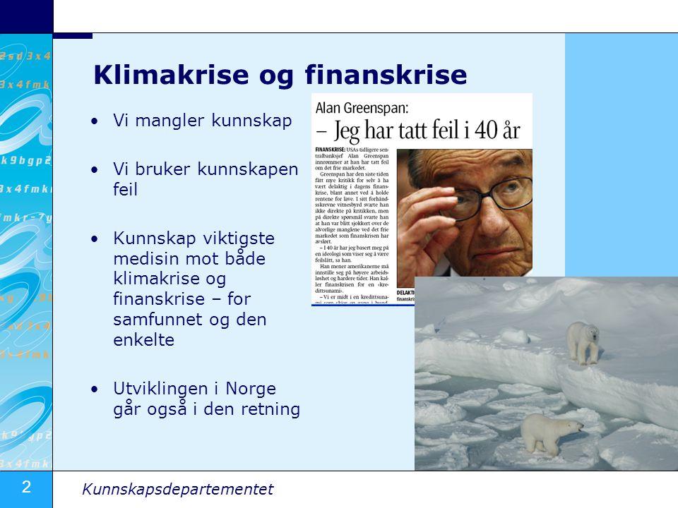 2 Kunnskapsdepartementet Klimakrise og finanskrise Vi mangler kunnskap Vi bruker kunnskapen feil Kunnskap viktigste medisin mot både klimakrise og finanskrise – for samfunnet og den enkelte Utviklingen i Norge går også i den retning