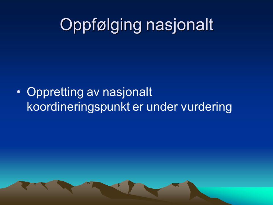 Oppfølging nasjonalt Oppretting av nasjonalt koordineringspunkt er under vurdering