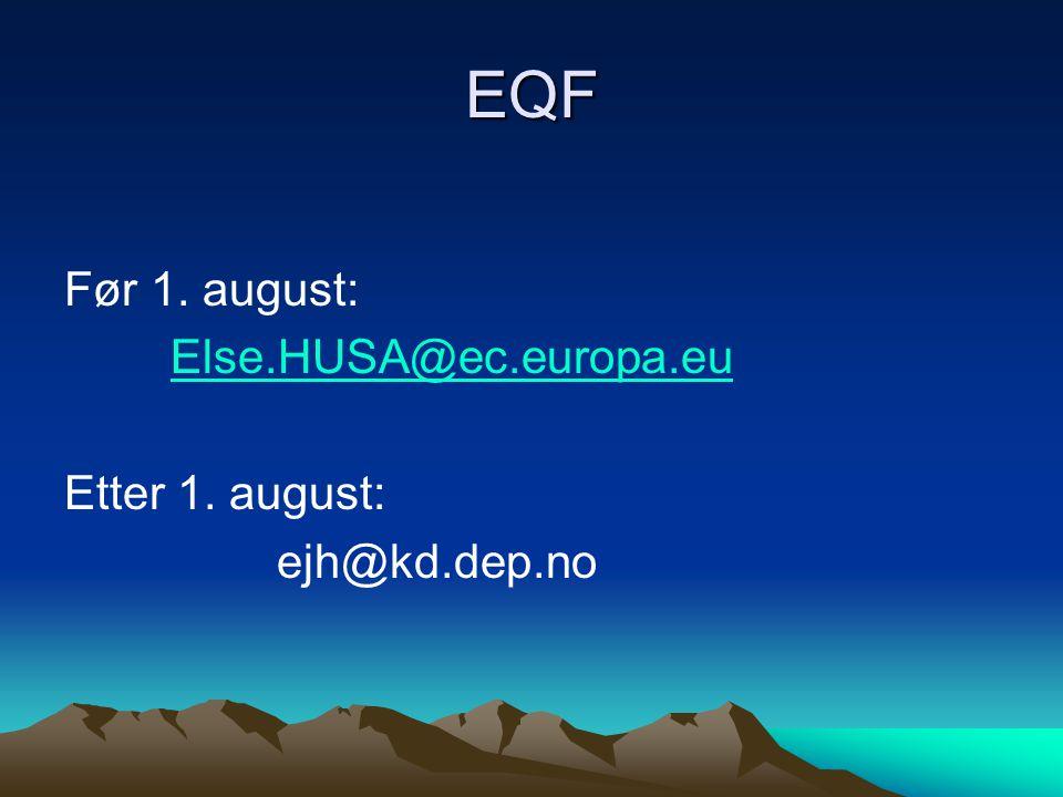 EQF Før 1. august: Else.HUSA@ec.europa.eu Etter 1. august: ejh@kd.dep.no