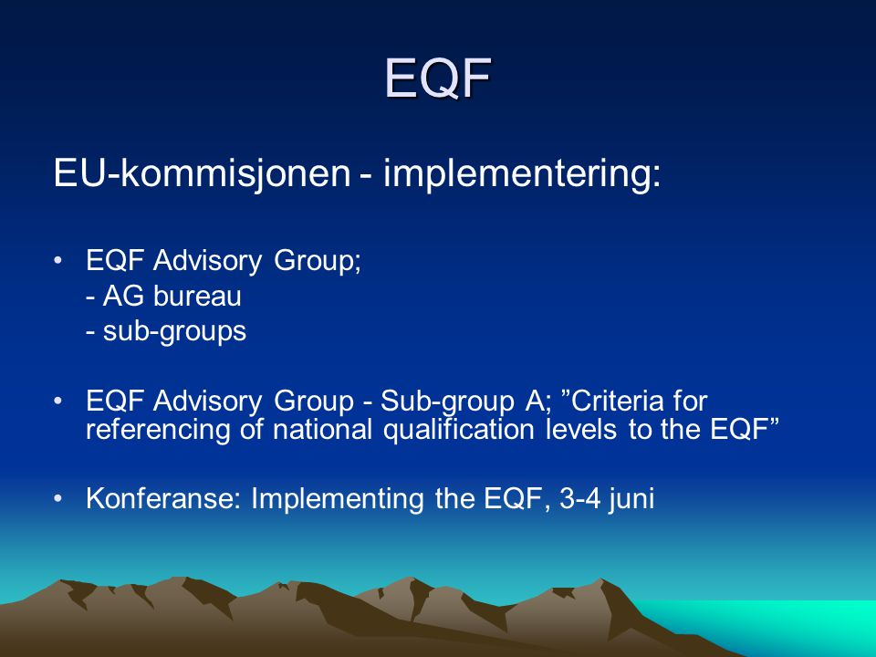 EQF EU-kommisjonen - implementering: EQF Advisory Group; - AG bureau - sub-groups EQF Advisory Group - Sub-group A; Criteria for referencing of national qualification levels to the EQF Konferanse: Implementing the EQF, 3-4 juni