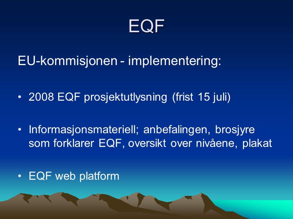 EQF EU-kommisjonen - implementering: 2008 EQF prosjektutlysning (frist 15 juli) Informasjonsmateriell; anbefalingen, brosjyre som forklarer EQF, oversikt over nivåene, plakat EQF web platform