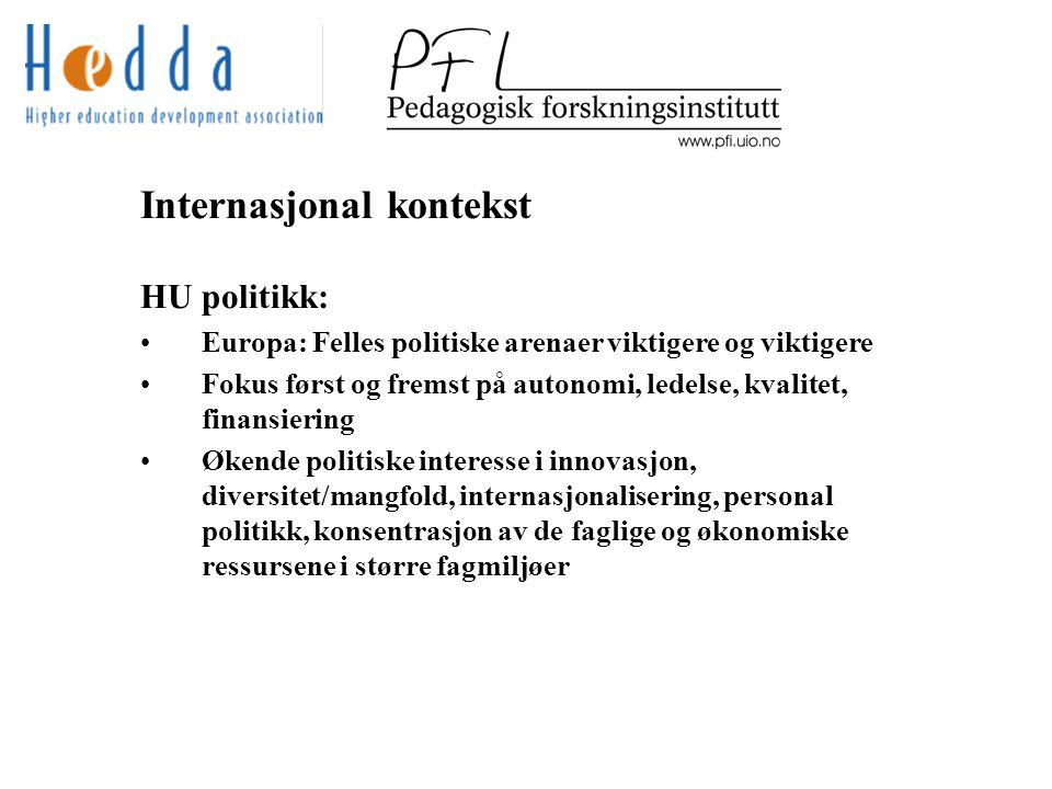 Internasjonal kontekst HU politikk:Konsekvenser Europeiske integrasjon av HU strukturer (Bologna) og HU politikk (Lisboa 2000) Økende (grunn-)forskningsfinansiering gjennom europeiske strukturer (FP7; ERC; EIT) Arbeidsdeling, konsentrasjon og samarbeid (nettverker, føderasjoner, fusjoneringer) Utvikling av elite/ toppuniversiteter Økende internasjonal konkurranse om talentene