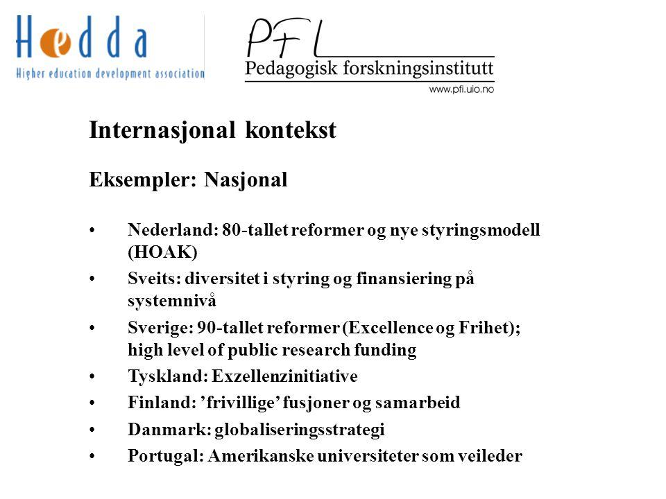 Internasjonal kontekst Eksempler: Nasjonal Nederland: 80-tallet reformer og nye styringsmodell (HOAK) Sveits: diversitet i styring og finansiering på systemnivå Sverige: 90-tallet reformer (Excellence og Frihet); high level of public research funding Tyskland: Exzellenzinitiative Finland: 'frivillige' fusjoner og samarbeid Danmark: globaliseringsstrategi Portugal: Amerikanske universiteter som veileder