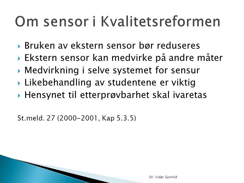  Bruken av ekstern sensor bør reduseres  Ekstern sensor kan medvirke på andre måter  Medvirkning i selve systemet for sensur  Likebehandling av st