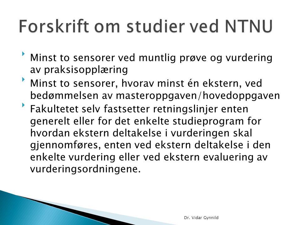 Minst to sensorer ved muntlig prøve og vurdering av praksisopplæring Minst to sensorer, hvorav minst én ekstern, ved bedømmelsen av masteroppgaven/h