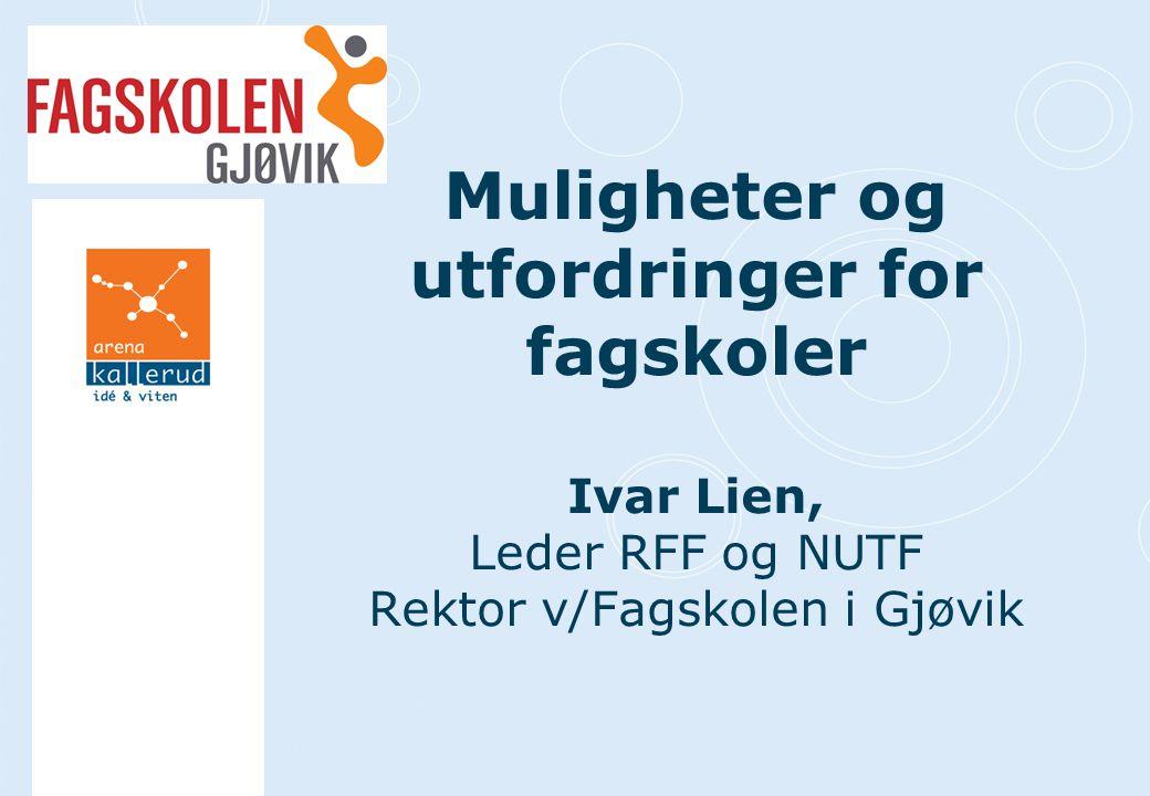 Muligheter og utfordringer for fagskoler Ivar Lien, Leder RFF og NUTF Rektor v/Fagskolen i Gjøvik