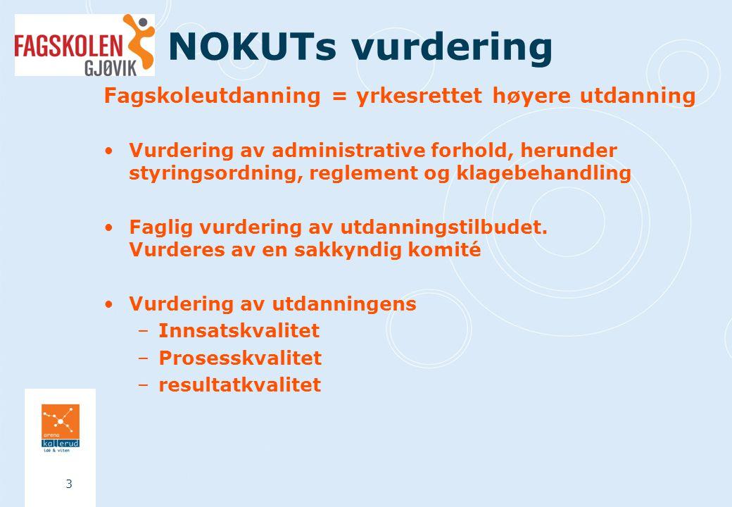 NOKUTs vurdering Fagskoleutdanning = yrkesrettet høyere utdanning Vurdering av administrative forhold, herunder styringsordning, reglement og klagebehandling Faglig vurdering av utdanningstilbudet.