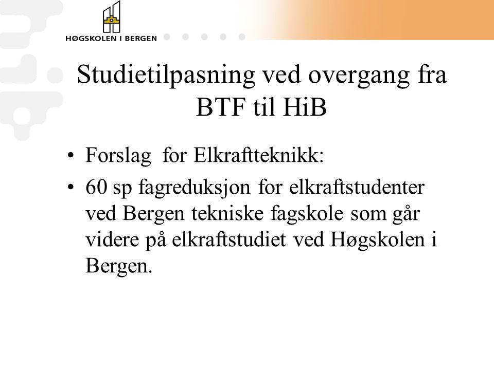 Studietilpasning ved overgang fra BTF til HiB Forslag for Elkraftteknikk: 60 sp fagreduksjon for elkraftstudenter ved Bergen tekniske fagskole som går videre på elkraftstudiet ved Høgskolen i Bergen.