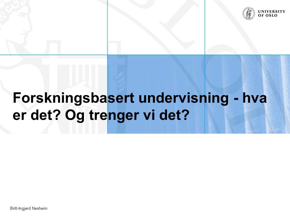 Britt-Ingjerd Nesheim Forskningsbasert undervisning - hva er det Og trenger vi det