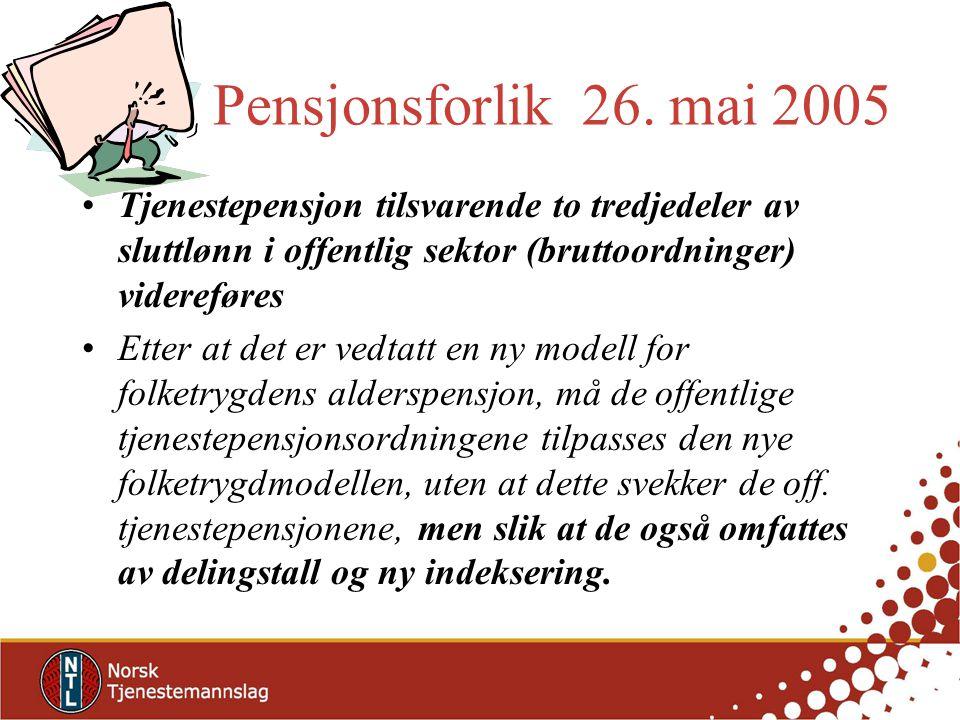 Pensjonsforlik 26. mai 2005 Tjenestepensjon tilsvarende to tredjedeler av sluttlønn i offentlig sektor (bruttoordninger) videreføres Etter at det er v