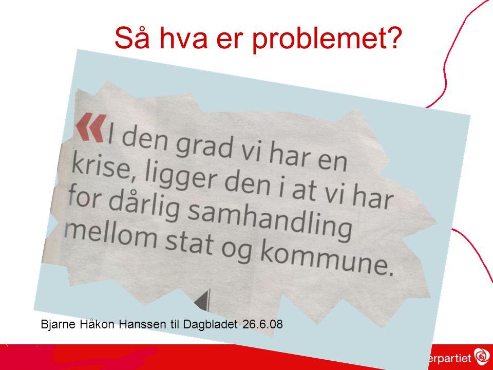 Så hva er problemet? Bjarne Håkon Hanssen til Dagbladet 26.6.08