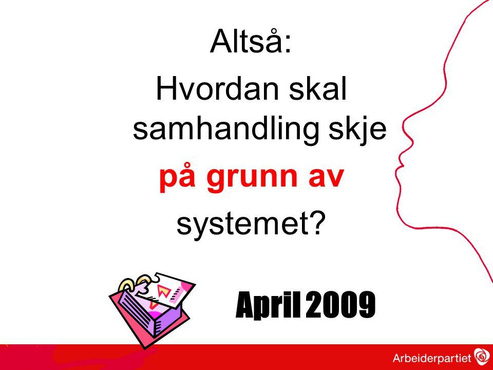 Altså: Hvordan skal samhandling skje på grunn av systemet? April 2009