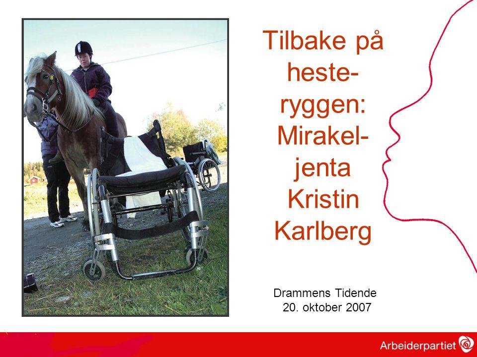 Tilbake på heste- ryggen: Mirakel- jenta Kristin Karlberg Drammens Tidende 20. oktober 2007