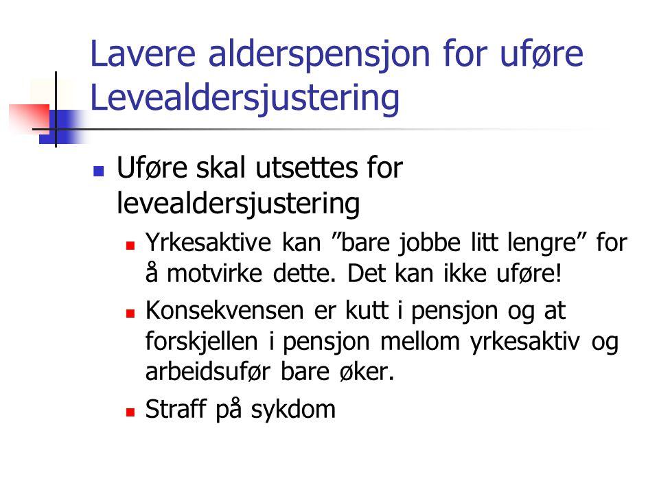 """Lavere alderspensjon for uføre Levealdersjustering Uføre skal utsettes for levealdersjustering Yrkesaktive kan """"bare jobbe litt lengre"""" for å motvirke"""