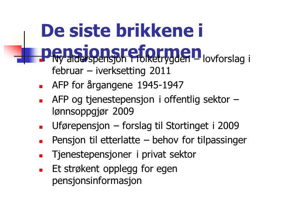 De siste brikkene i pensjonsreformen Ny alderspensjon i folketrygden – lovforslag i februar – iverksetting 2011 AFP for årgangene 1945-1947 AFP og tje