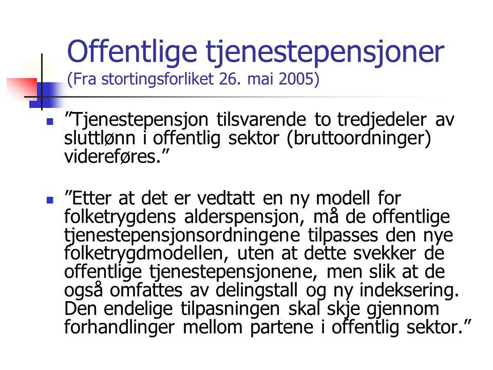 """Offentlige tjenestepensjoner (Fra stortingsforliket 26. mai 2005) """"Tjenestepensjon tilsvarende to tredjedeler av sluttlønn i offentlig sektor (bruttoo"""