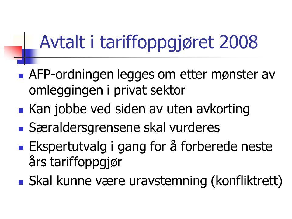 Avtalt i tariffoppgjøret 2008 AFP-ordningen legges om etter mønster av omleggingen i privat sektor Kan jobbe ved siden av uten avkorting Særaldersgren
