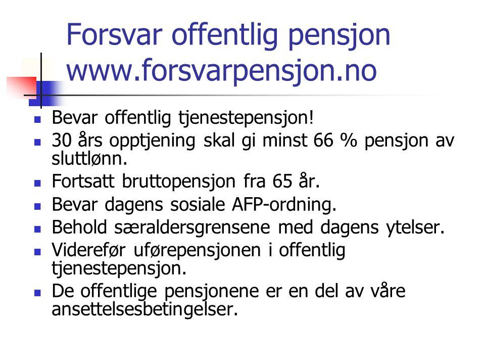 Forsvar offentlig pensjon www.forsvarpensjon.no Bevar offentlig tjenestepensjon! 30 års opptjening skal gi minst 66 % pensjon av sluttlønn. Fortsatt b