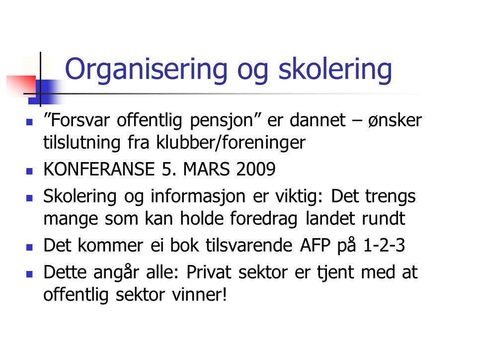 """Organisering og skolering """"Forsvar offentlig pensjon"""" er dannet – ønsker tilslutning fra klubber/foreninger KONFERANSE 5. MARS 2009 Skolering og infor"""