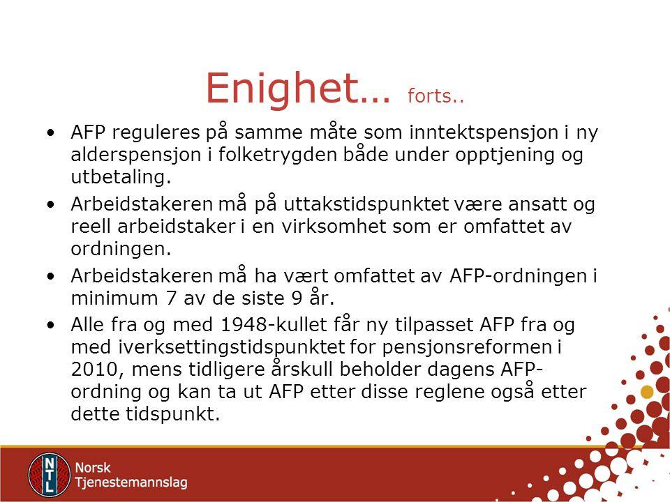 Enighet… forts.. AFP reguleres på samme måte som inntektspensjon i ny alderspensjon i folketrygden både under opptjening og utbetaling. Arbeidstakeren