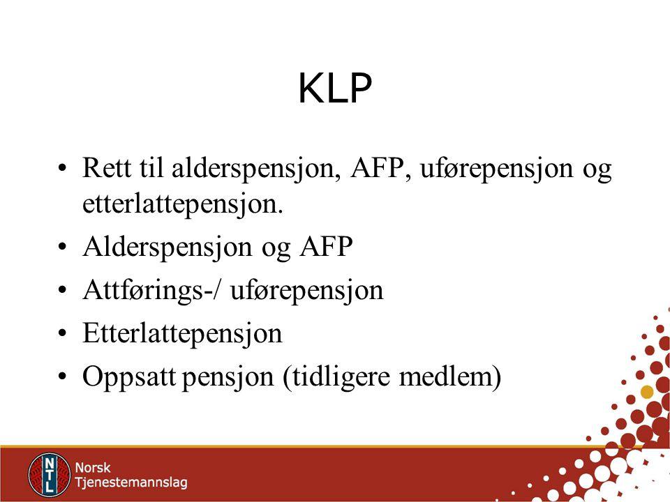 KLP Rett til alderspensjon, AFP, uførepensjon og etterlattepensjon. Alderspensjon og AFP Attførings-/ uførepensjon Etterlattepensjon Oppsatt pensjon (
