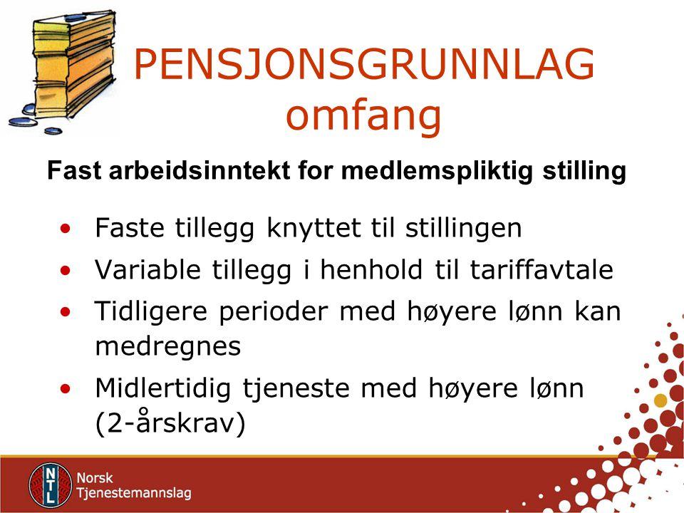PENSJONSGRUNNLAG omfang Faste tillegg knyttet til stillingen Variable tillegg i henhold til tariffavtale Tidligere perioder med høyere lønn kan medreg