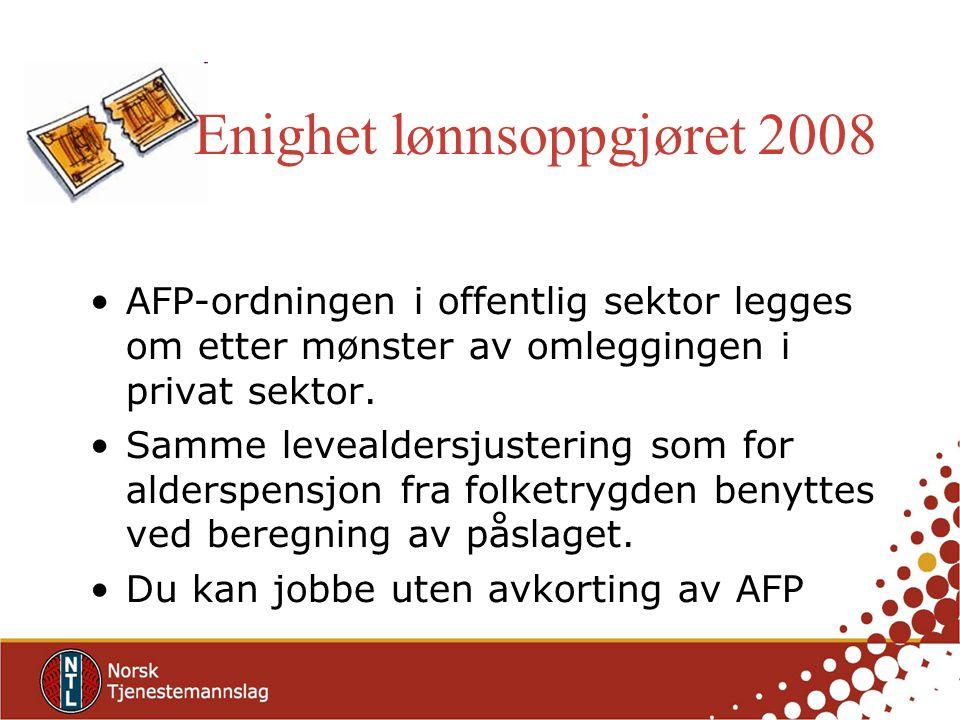 Enighet lønnsoppgjøret 2008 AFP-ordningen i offentlig sektor legges om etter mønster av omleggingen i privat sektor.