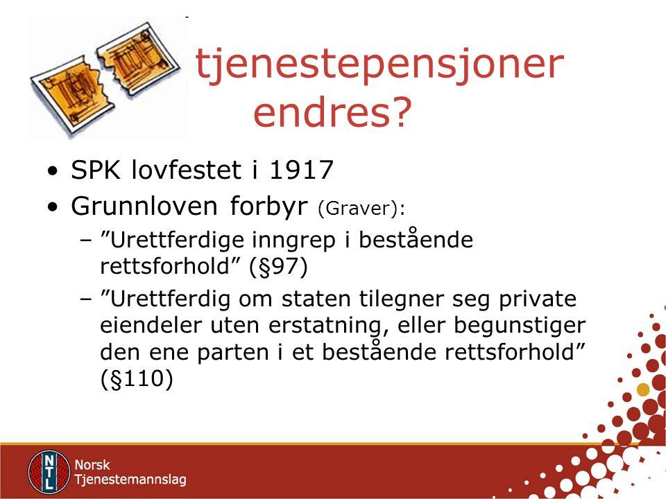 """Kan tjenestepensjoner endres? SPK lovfestet i 1917 Grunnloven forbyr (Graver): –""""Urettferdige inngrep i bestående rettsforhold"""" (§97) –""""Urettferdig om"""