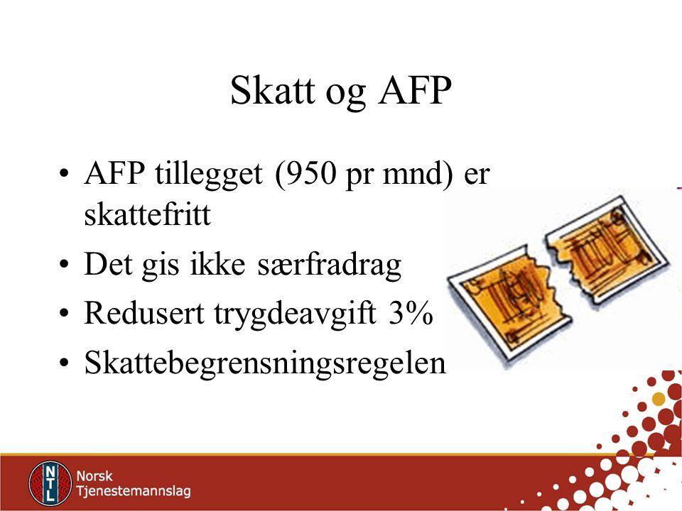 Skatt og AFP AFP tillegget (950 pr mnd) er skattefritt Det gis ikke særfradrag Redusert trygdeavgift 3% Skattebegrensningsregelen