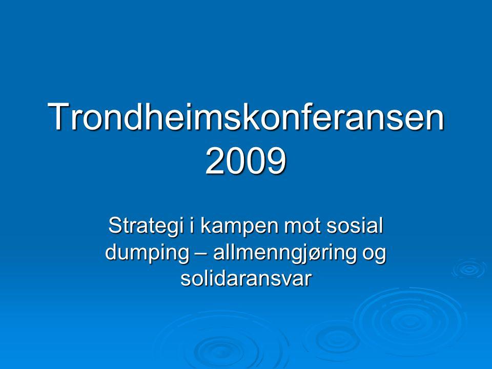 Trondheimskonferansen 2009 Strategi i kampen mot sosial dumping – allmenngjøring og solidaransvar